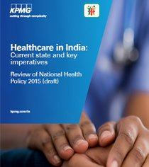 Healthcare in India: Current state and key  imperatives Review of National Health  Policy  2015
