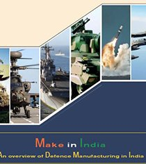 Make in India An overview of Defence Manufacturing in India